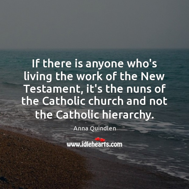 Image, If there is anyone who's living the work of the New Testament,