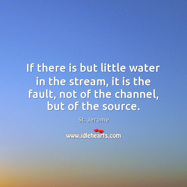 If there is but little water in the stream, it is the St. Jerome Picture Quote