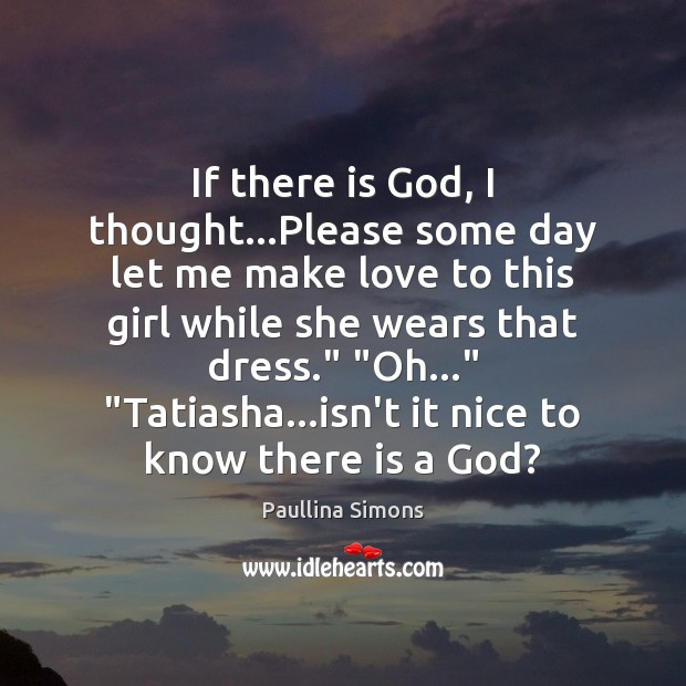 If there is God, I thought…Please some day let me make Paullina Simons Picture Quote