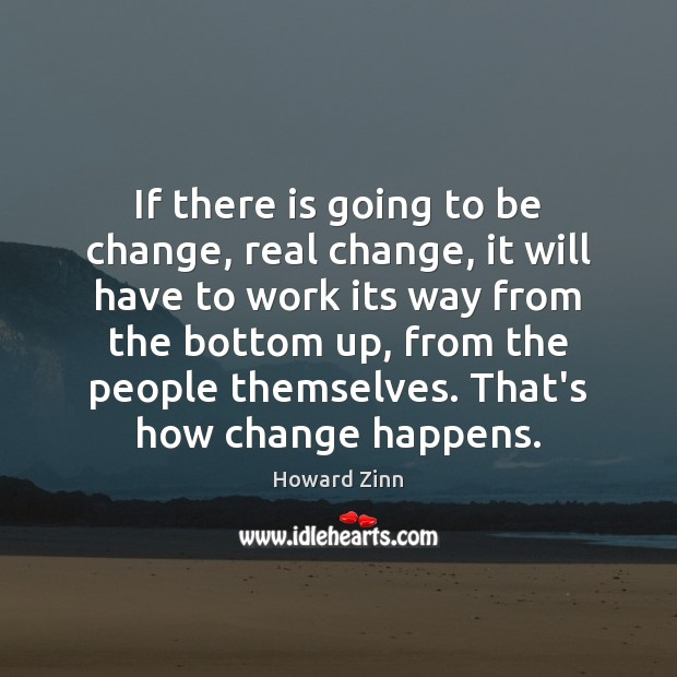 If there is going to be change, real change, it will have Howard Zinn Picture Quote