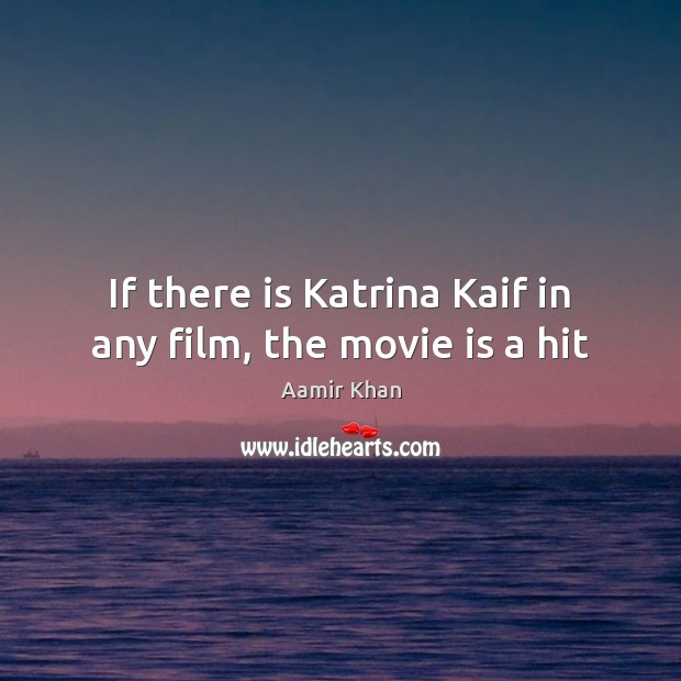 Image, If there is Katrina Kaif in any film, the movie is a hit