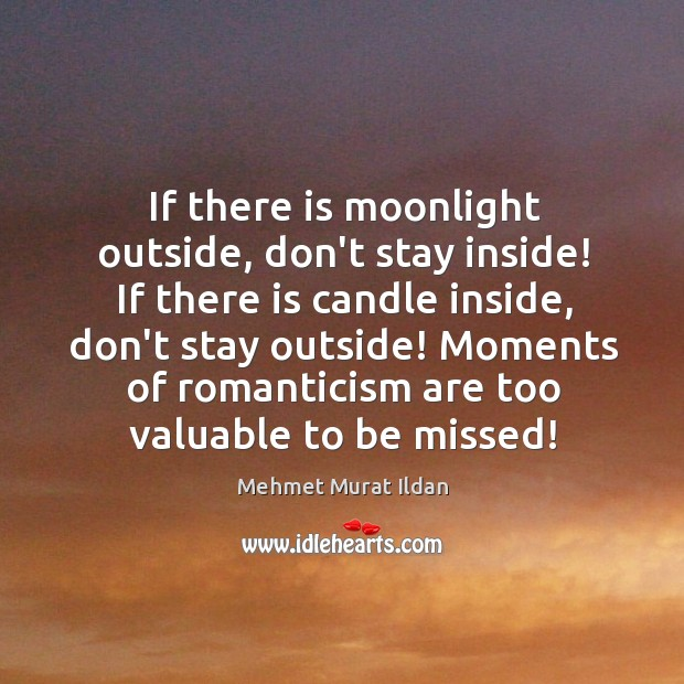 Image, If there is moonlight outside, don't stay inside! If there is candle