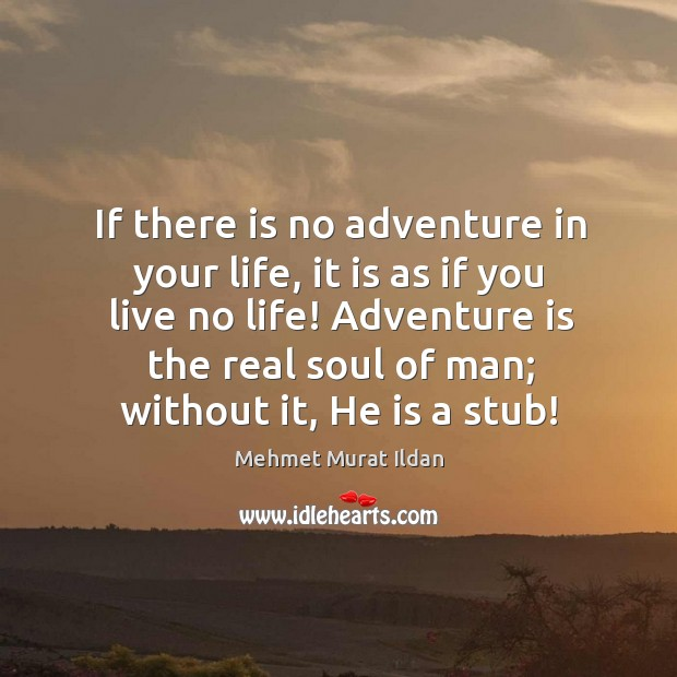 Image, If there is no adventure in your life, it is as if