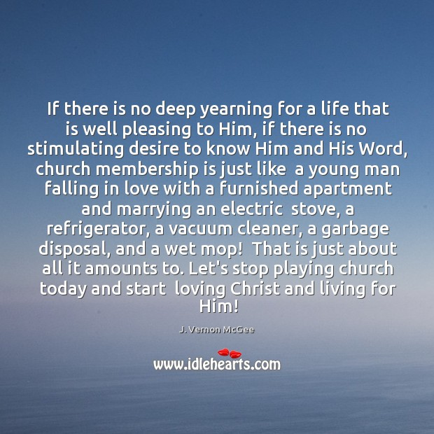 If there is no deep yearning for a life that is well J. Vernon McGee Picture Quote