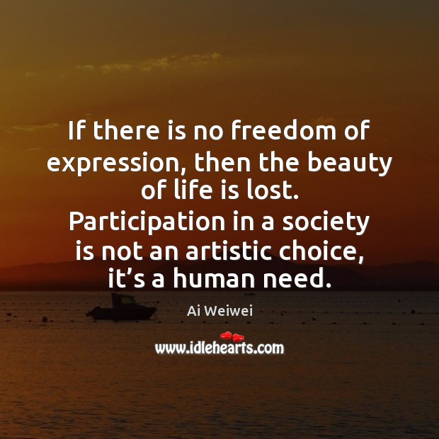 If there is no freedom of expression, then the beauty of life Society Quotes Image