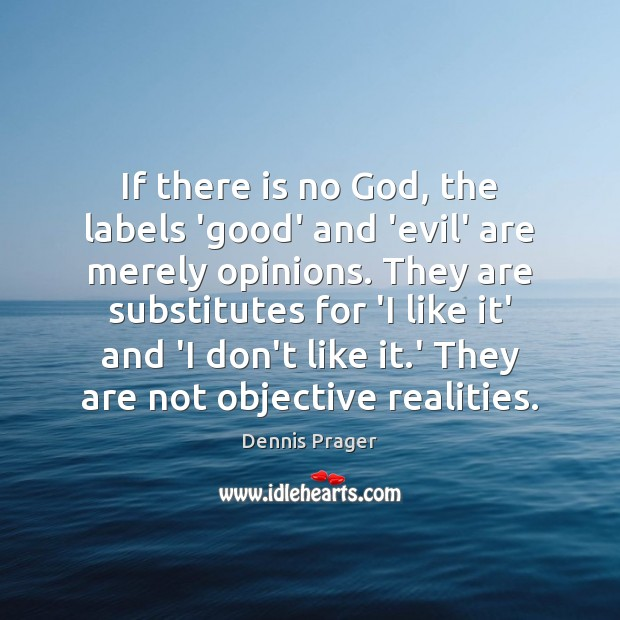 If there is no God, the labels 'good' and 'evil' are merely Image