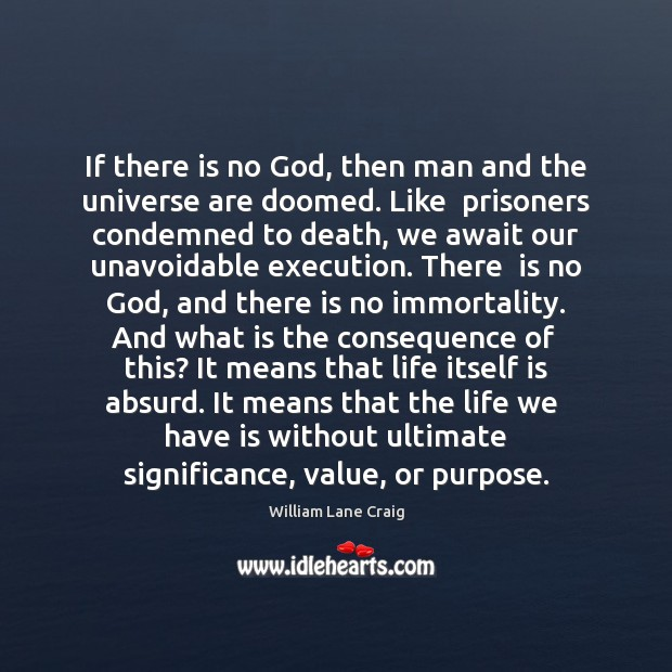 If there is no God, then man and the universe are doomed. Image