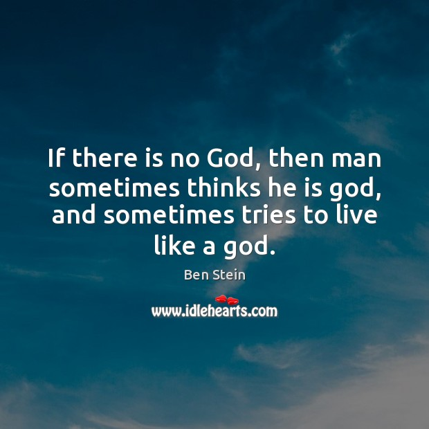 Image, If there is no God, then man sometimes thinks he is God,
