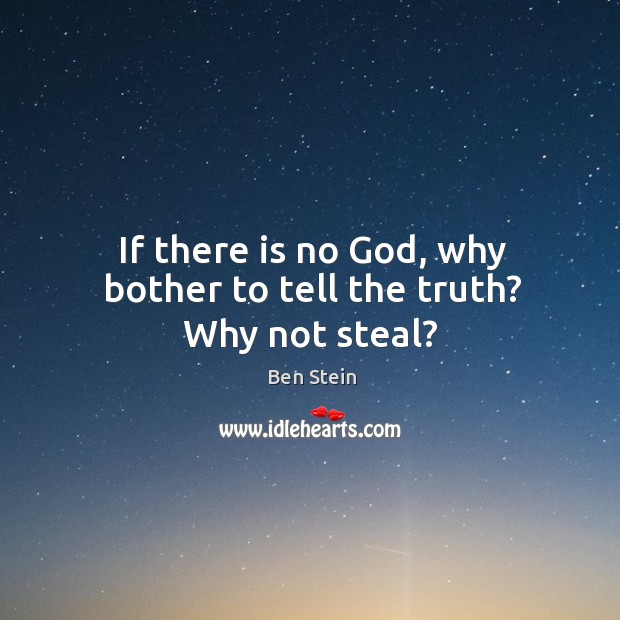If there is no God, why bother to tell the truth? Why not steal? Image