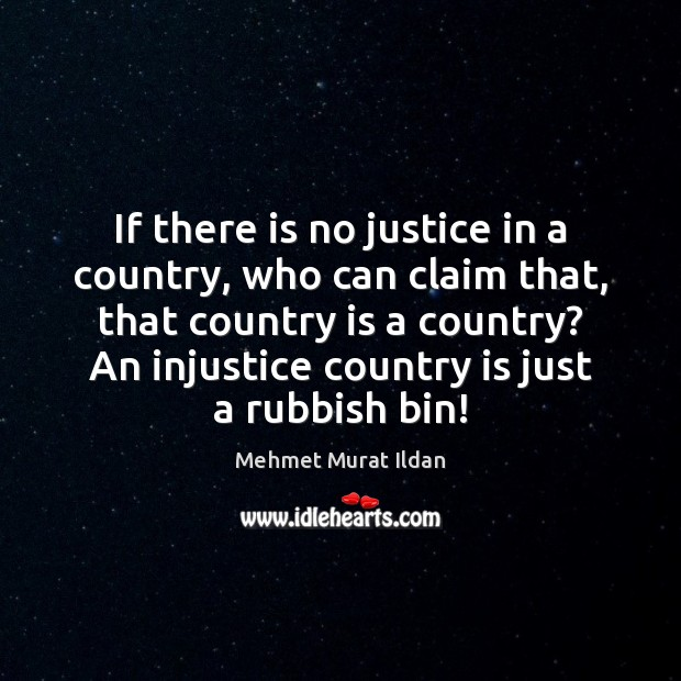 Image, If there is no justice in a country, who can claim that,