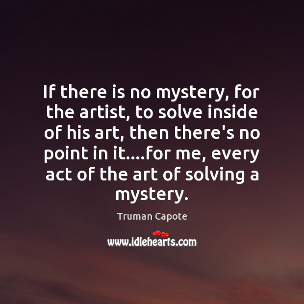 Image, If there is no mystery, for the artist, to solve inside of