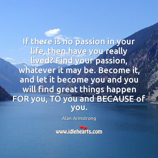 Image, If there is no passion in your life, then have you really