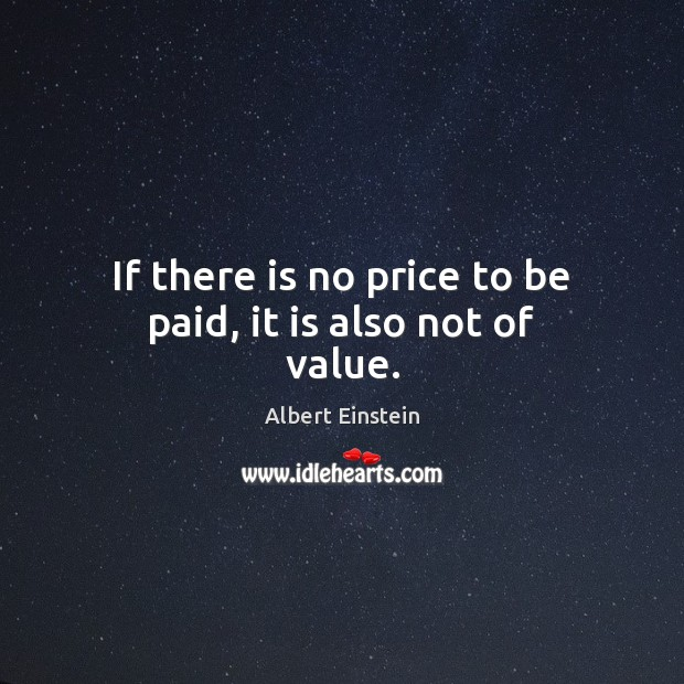 Image, If there is no price to be paid, it is also not of value.
