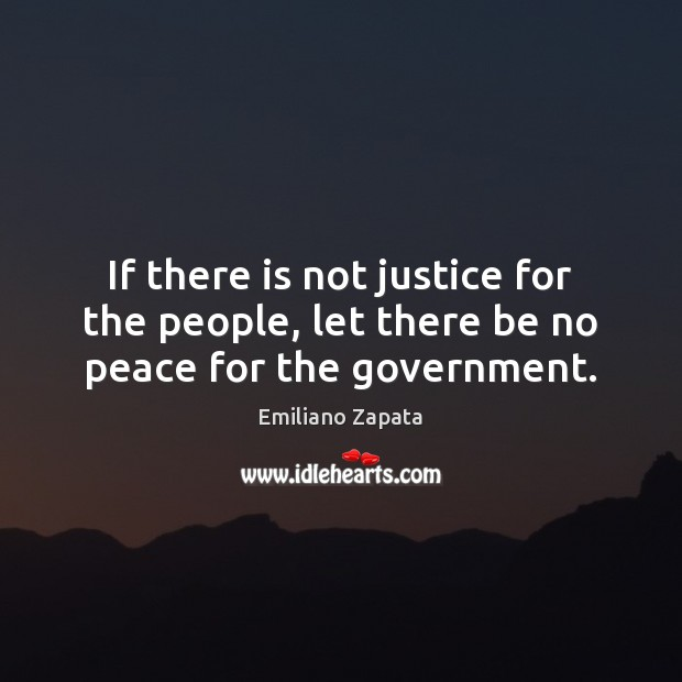 If there is not justice for the people, let there be no peace for the government. Image