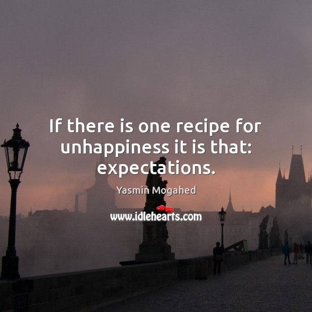 Image, If there is one recipe for unhappiness it is that: expectations.