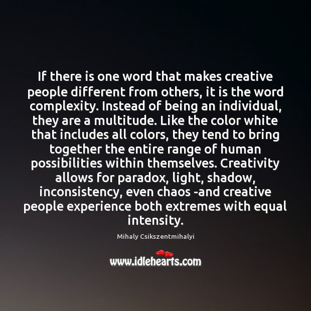 If there is one word that makes creative people different from others, Mihaly Csikszentmihalyi Picture Quote