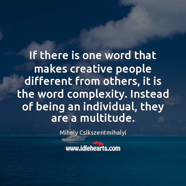 Image, If there is one word that makes creative people different from others,