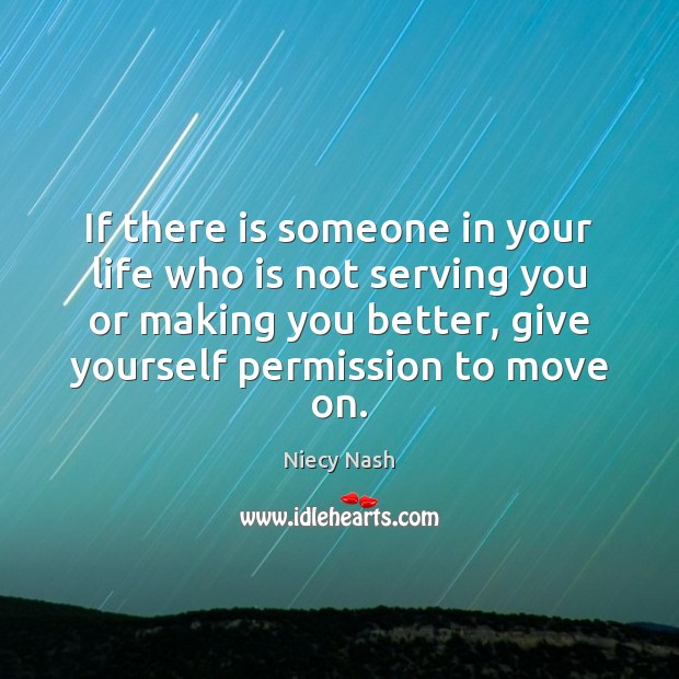 If there is someone in your life who is not serving you Move On Quotes Image