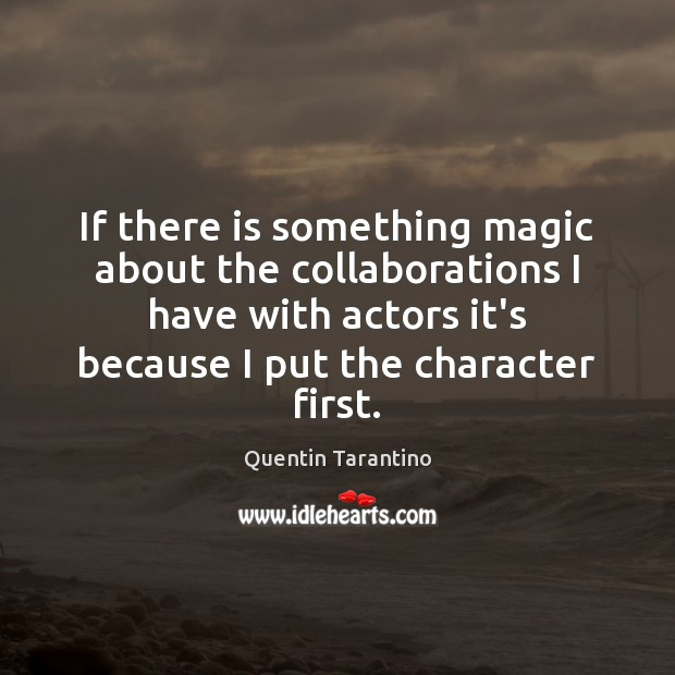 If there is something magic about the collaborations I have with actors Quentin Tarantino Picture Quote
