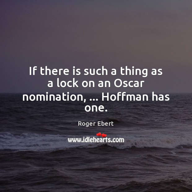 Image, If there is such a thing as a lock on an Oscar nomination, … Hoffman has one.