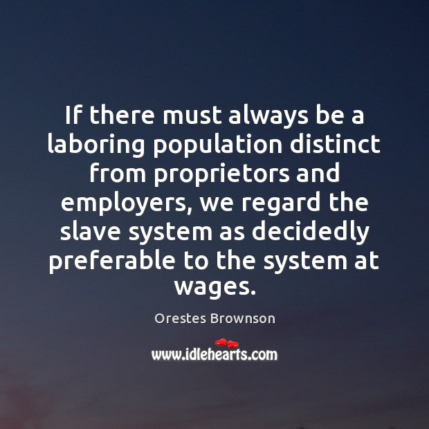 If there must always be a laboring population distinct from proprietors and Image