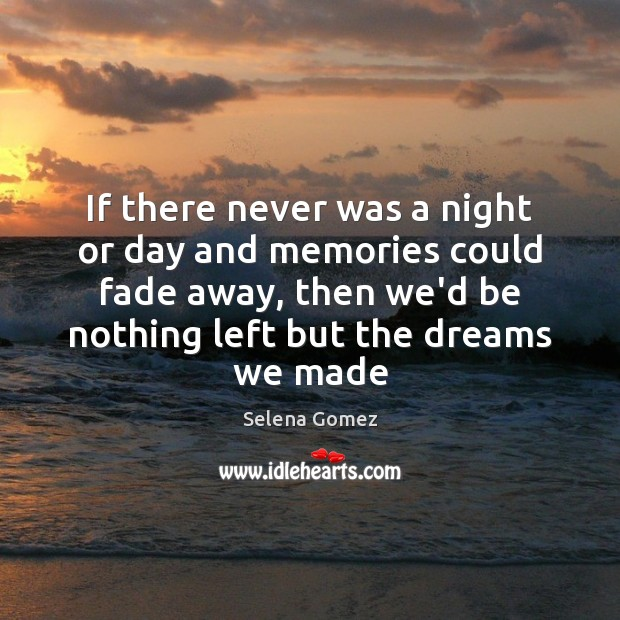 If there never was a night or day and memories could fade Selena Gomez Picture Quote
