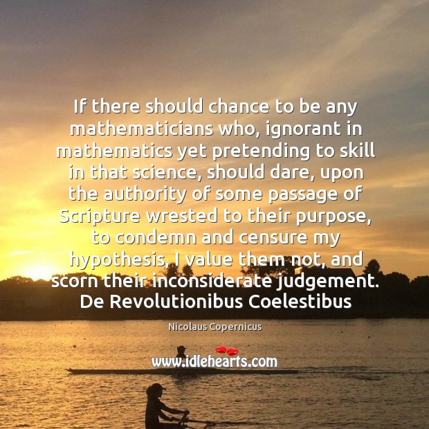 If there should chance to be any mathematicians who, ignorant in mathematics Nicolaus Copernicus Picture Quote