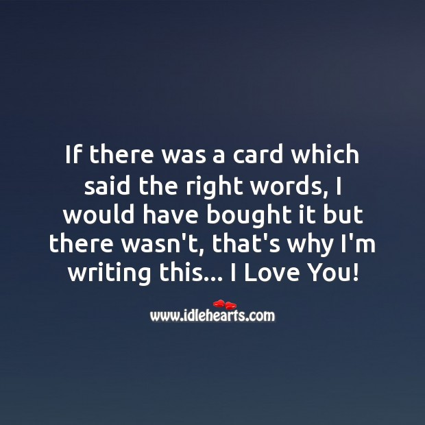 If there was a card which said the right words, I would have bought it I Love You Quotes Image