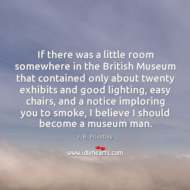 If there was a little room somewhere in the british museum that contained only about twenty exhibits and good lighting Image