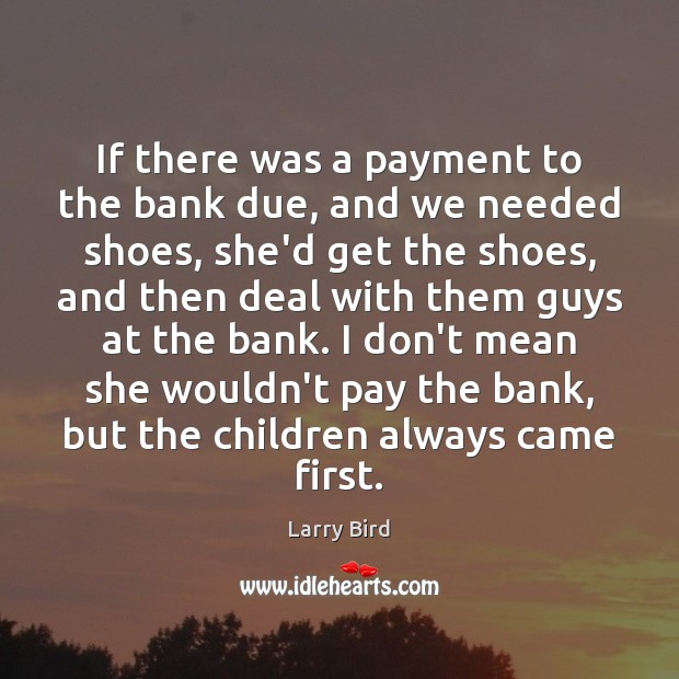If there was a payment to the bank due, and we needed Larry Bird Picture Quote