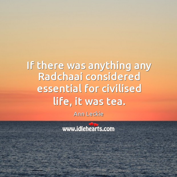 Image, If there was anything any Radchaai considered essential for civilised life, it was tea.