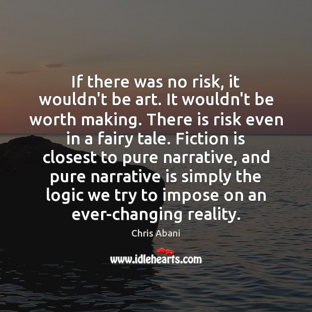 If there was no risk, it wouldn't be art. It wouldn't be Logic Quotes Image