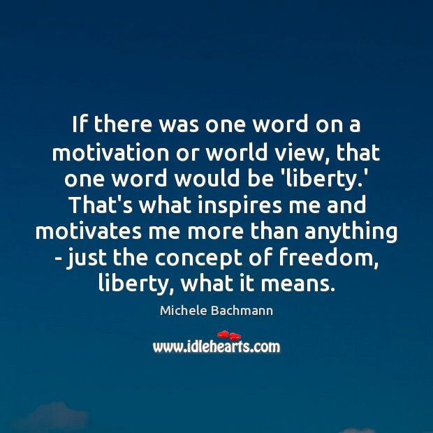 If there was one word on a motivation or world view, that Michele Bachmann Picture Quote