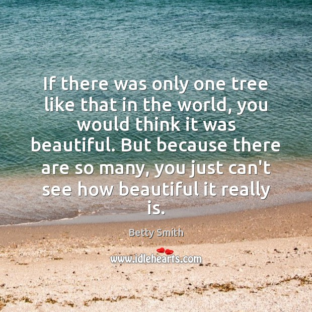 If there was only one tree like that in the world, you Betty Smith Picture Quote