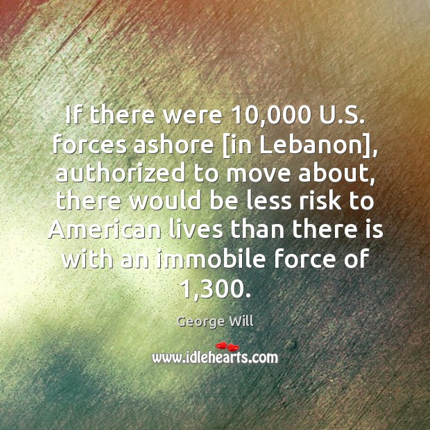 Image, If there were 10,000 U.S. forces ashore [in Lebanon], authorized to move