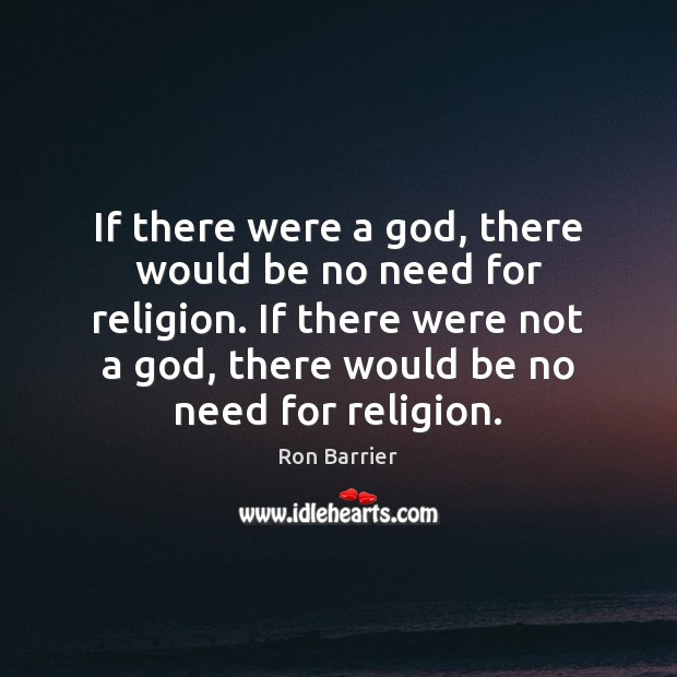 If there were a God, there would be no need for religion. Image