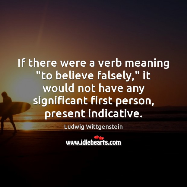 """If there were a verb meaning """"to believe falsely,"""" it would not Image"""