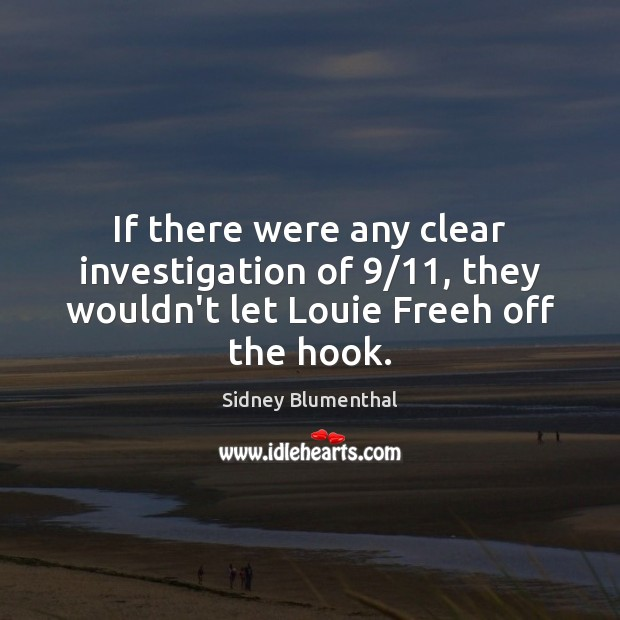 If there were any clear investigation of 9/11, they wouldn't let Louie Freeh off the hook. Image