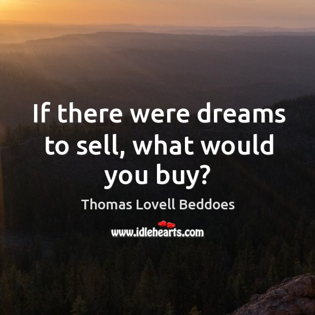 If there were dreams to sell, what would you buy? Image