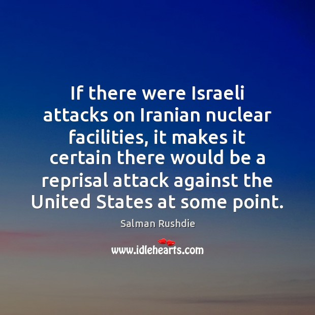 If there were Israeli attacks on Iranian nuclear facilities, it makes it Image
