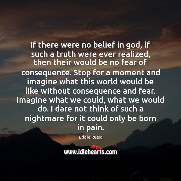 If there were no belief in God, if such a truth were Image