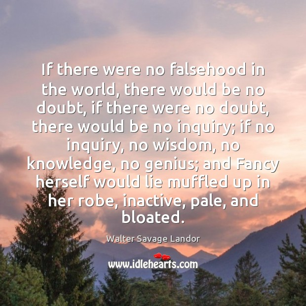 Image, If there were no falsehood in the world, there would be no