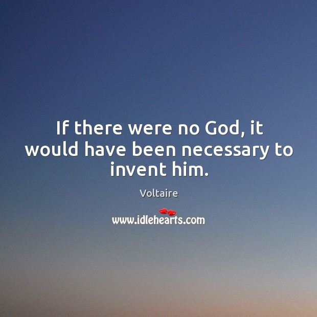 Image, If there were no God, it would have been necessary to invent him.