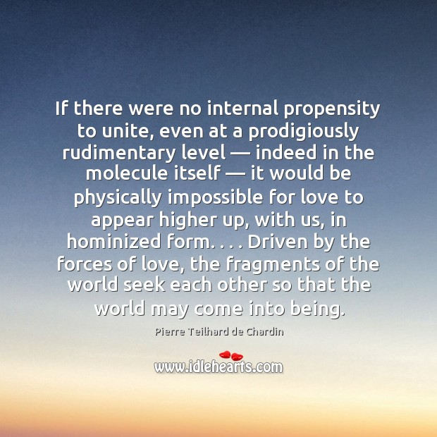 If there were no internal propensity to unite, even at a prodigiously Image