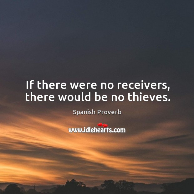 Image, If there were no receivers, there would be no thieves.