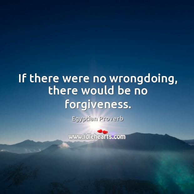 Image, If there were no wrongdoing, there would be no forgiveness.