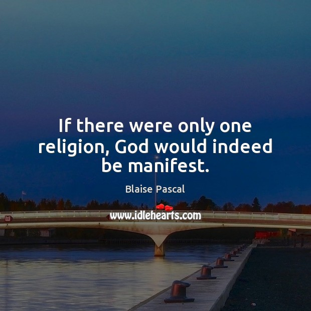 If there were only one religion, God would indeed be manifest. Image
