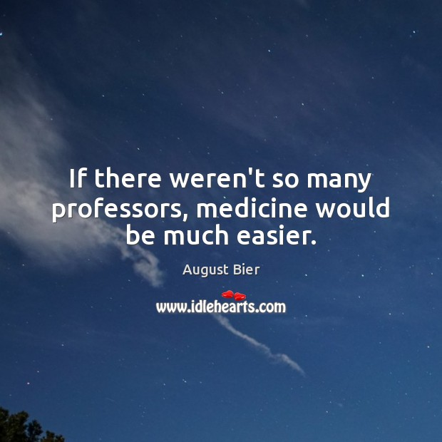 Image, If there weren't so many professors, medicine would be much easier.