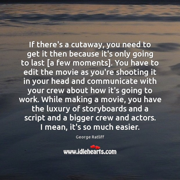 If there's a cutaway, you need to get it then because it's Communication Quotes Image