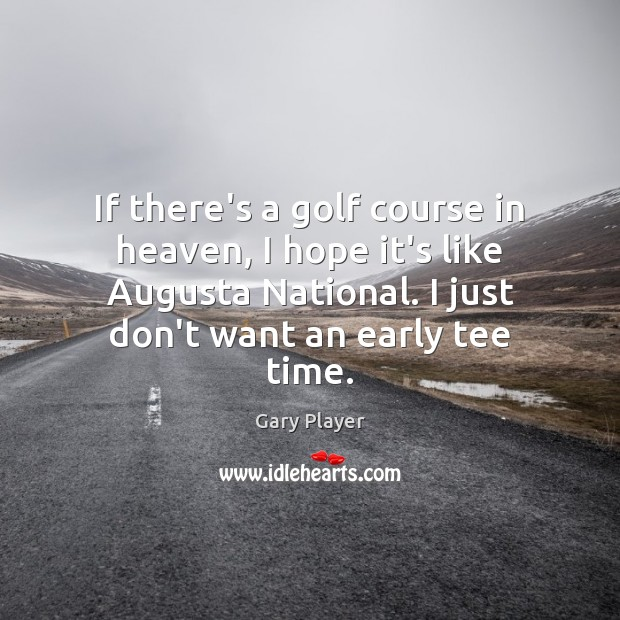 If there's a golf course in heaven, I hope it's like Augusta Image